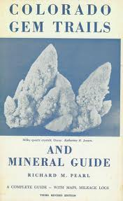 Richard M. Pearl - Colorado Gem Trails and Mineral Guide